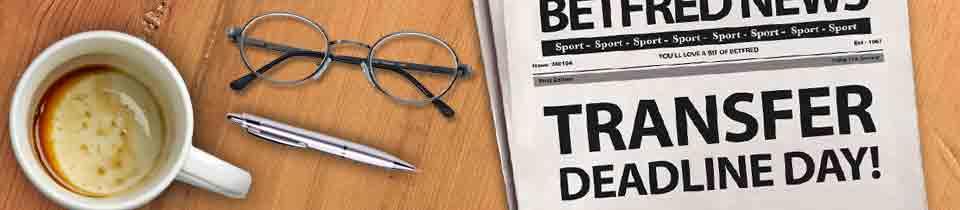 Betfred - Transfer Betting - Football - Deadline Day